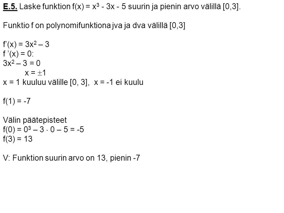 E.5. Laske funktion f(x) = x3 - 3x - 5 suurin ja pienin arvo välillä [0,3].